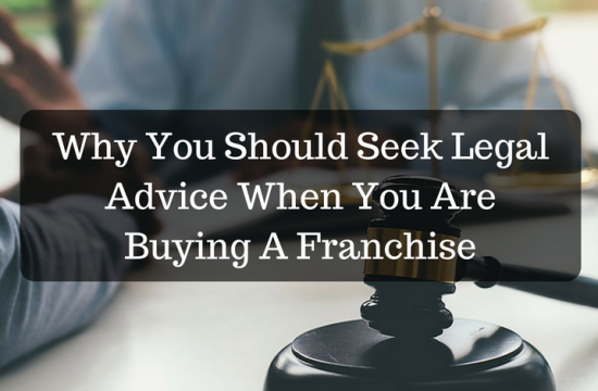 Why You Should Seek Legal Advice When You Are Buying A Franchise